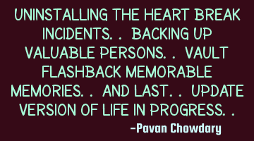 Uninstalling the heart break incidents.. Backing up valuable persons.. Vault flashback memorable