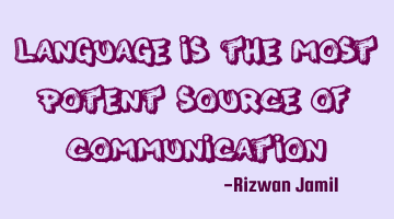 Language is the most potent source of communication