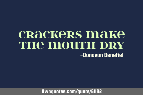 Crackers make the mouth
