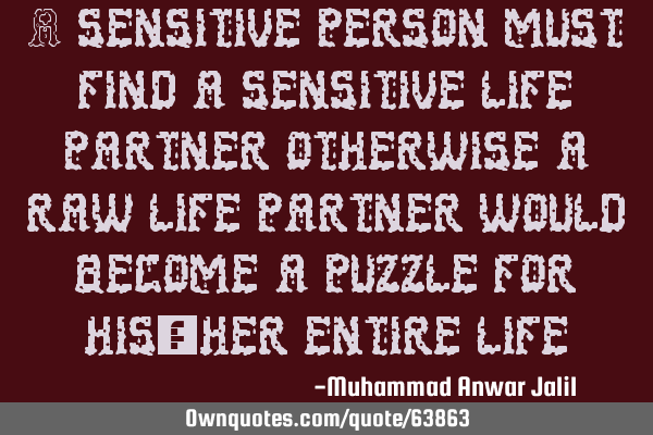 A sensitive person must find a sensitive life partner otherwise
