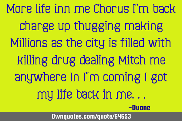 "More life inn me Chorus I""m back charge up thugging making Millions as the city is filled with"