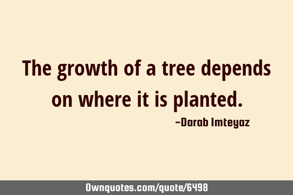 The growth of a tree depends on where it is