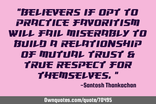 """Believers if opt to practice Favoritism will fail miserably to build a relationship of Mutual T"