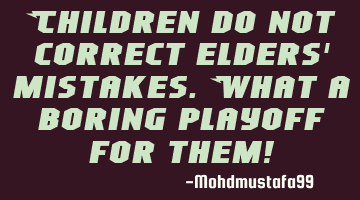 Children do not correct elders