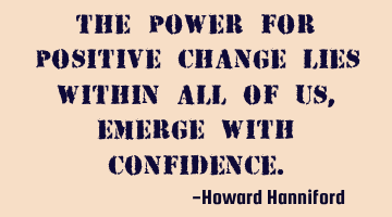 The power for positive change lies within all of us, emerge with
