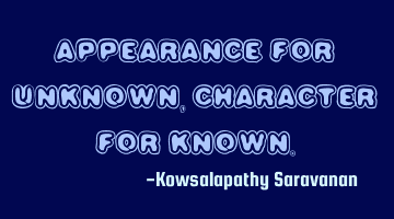 Appearance for unknown, character for known.