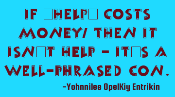 "If ""help"" costs money, then it isn"
