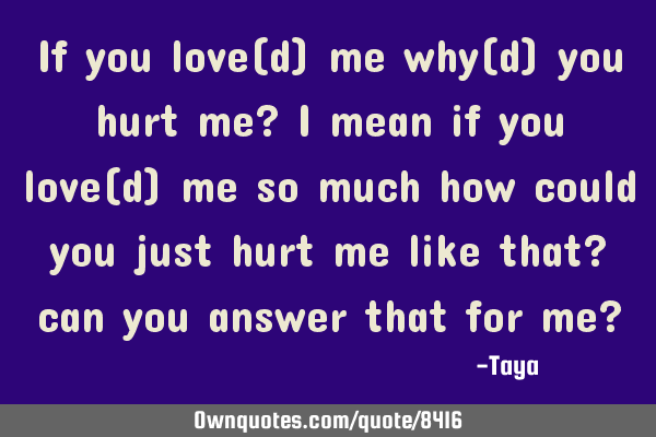 So but you still love me you much i hurt You Need