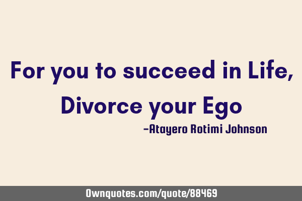 For you to succeed in Life, Divorce your E