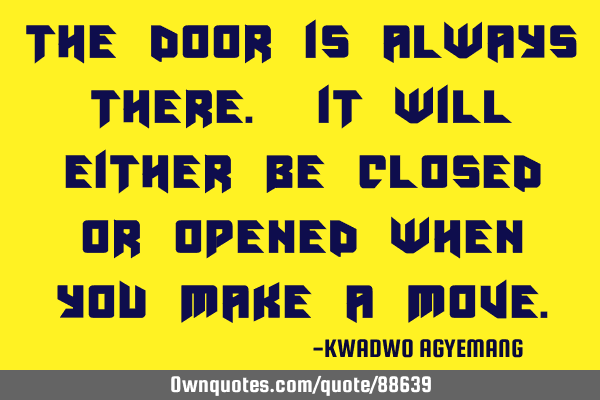 The door is always there. It will either be closed or opened when you make a