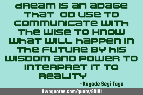 Dream is an adage that God use to municate with the wise