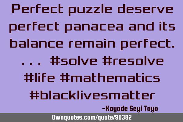Perfect puzzle deserve perfect panacea and its balance remain perfect.... #solve #resolve #life #