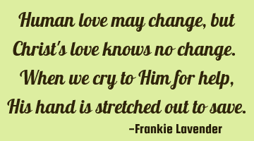 Human love may change, but Christ