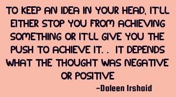 To keep an idea in your head, it