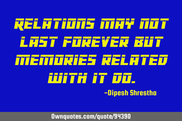 Relations may not last forever but memories related with it