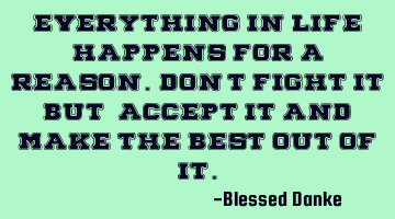 Everything in Life happens for a Reason. Don